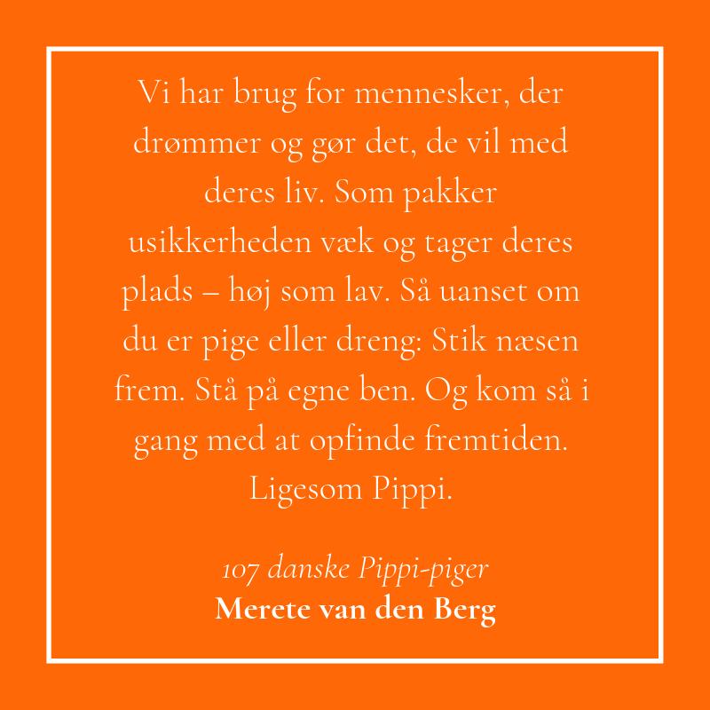 Citat af forfatter Merete van den Berg fra '107 danske Pippi-piger'